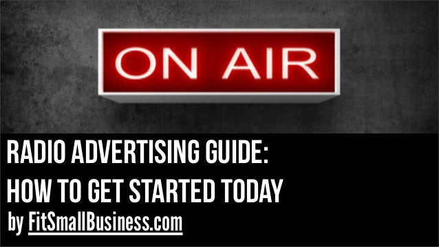 radio Advertising guide: how to get started today by FitSmallBusiness.com