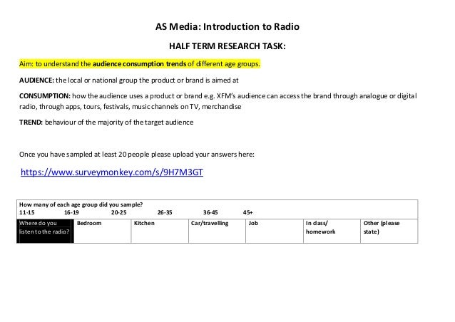 AS Media: Introduction to Radio HALF TERM RESEARCH TASK: Aim: to understand the audience consumption trends of different a...