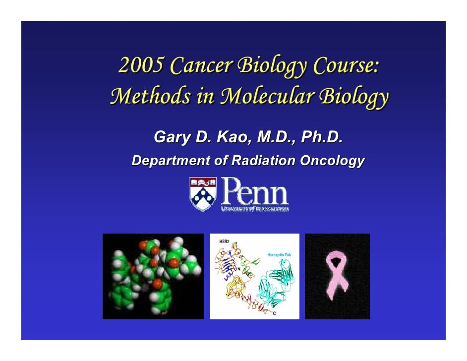2005 Cancer Biology Course:Methods in Molecular Biology    Gary D. Kao, M.D., Ph.D.  Department of Radiation Oncology