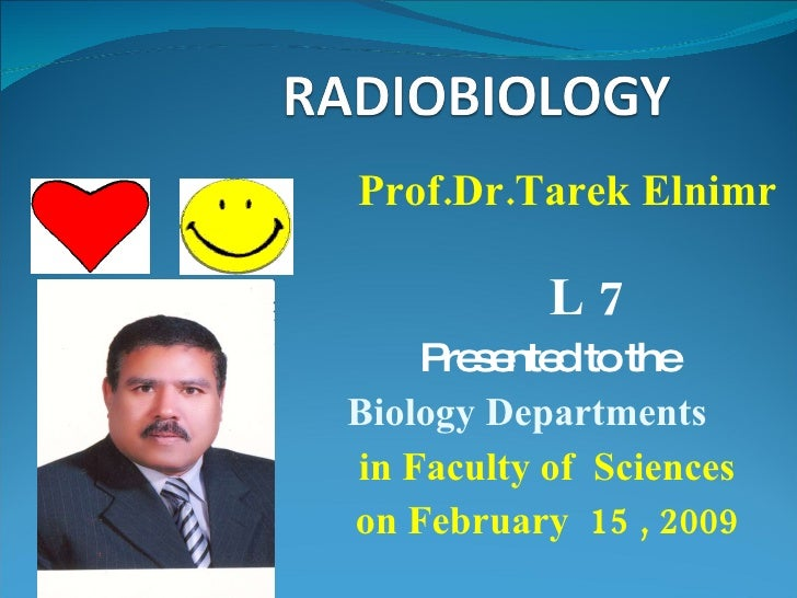 Prof.Dr.Tarek Elnimr L 7 Presented to the Biology Departments  in Faculty of  Sciences on February  15 , 2009