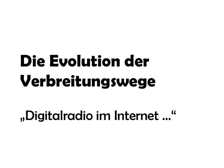 """Die Evolution derVerbreitungswege""""Digitalradio im Internet …"""""""