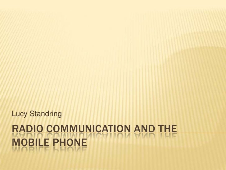 Radio communication and the mobile phone<br />Lucy Standring<br />