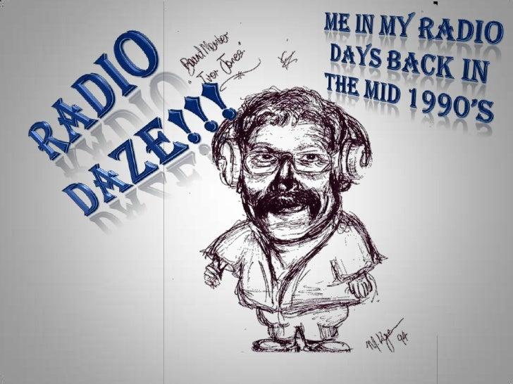 Me in my radio<br />Days back in the mid 1990's<br />RADIO <br />DAZE!!!<br />