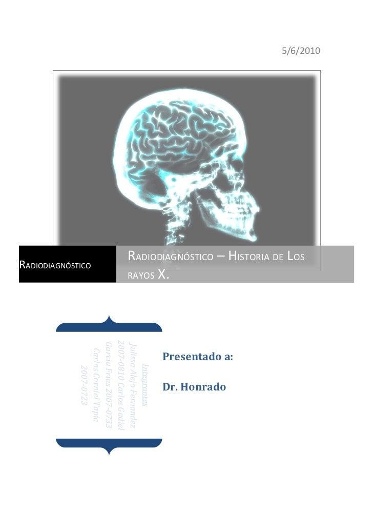 5/6/2010           RADIODIAGNÓSTICO – HISTORIA DE LOS                                                  Presentado a:      ...