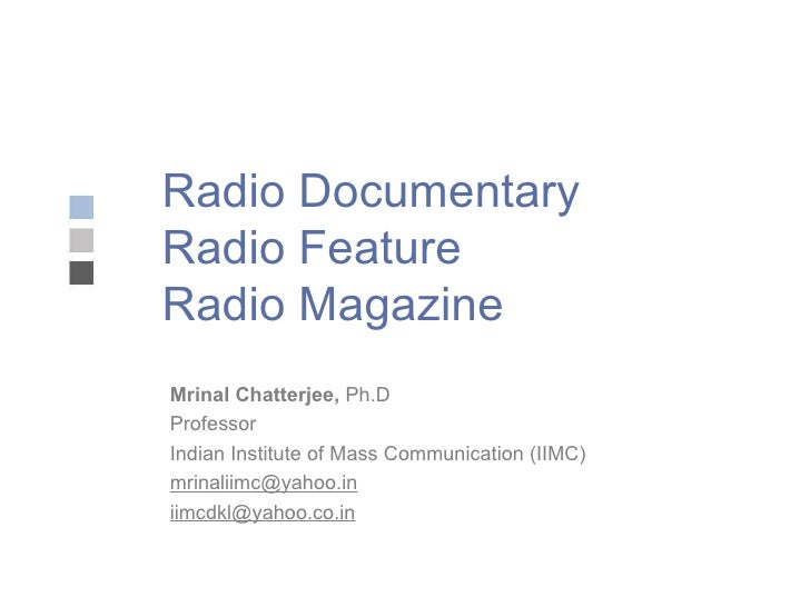 Radio Documentary  Radio Feature  Radio Magazine Mrinal Chatterjee,  Ph.D Professor Indian Institute of Mass Communication...