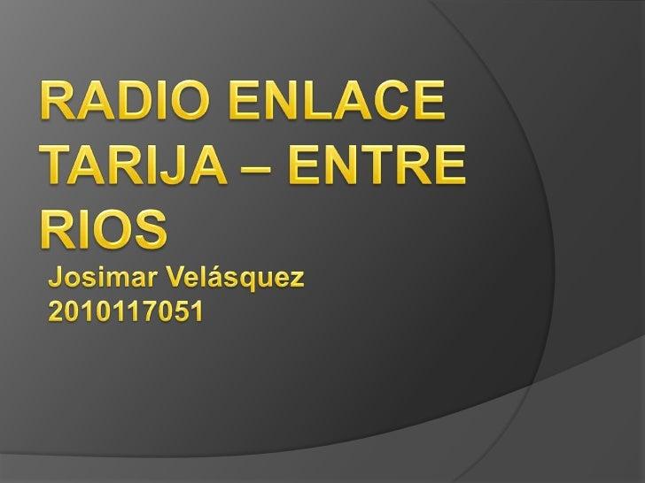 RADIO ENLACETARIJA – ENTRE RIOS<br />JosimarVelásquez<br />2010117051<br />