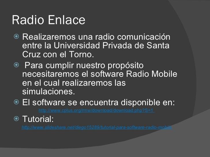 Radio Enlace <ul><li>Realizaremos una radio comunicación entre la Universidad Privada de Santa Cruz con el Torno. </li></u...