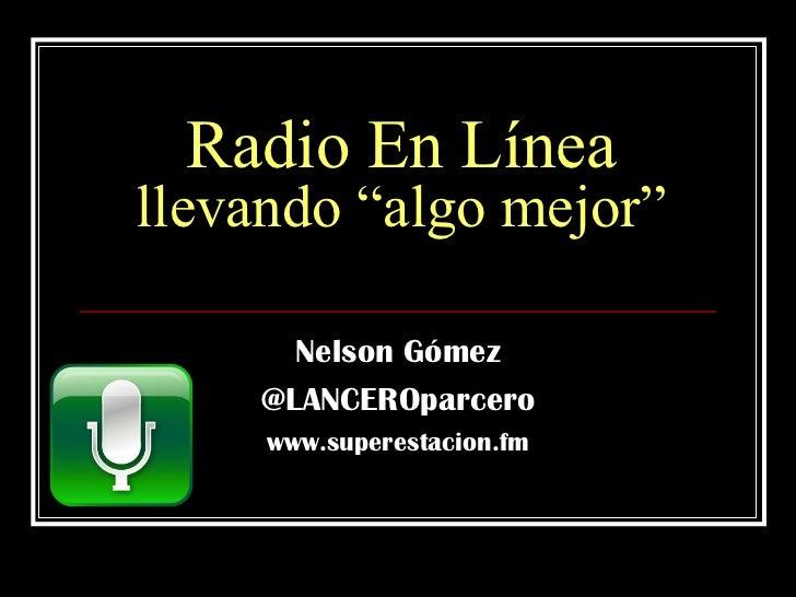 """Radio En Línea llevando """"algo mejor"""" Nelson Gómez @LANCEROparcero www.superestacion.fm"""