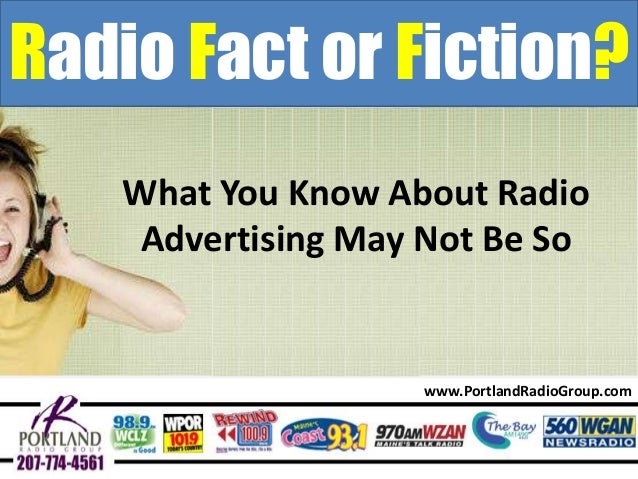 Radio Fact or Fiction? What You Know About Radio Advertising May Not Be So  www.PortlandRadioGroup.com