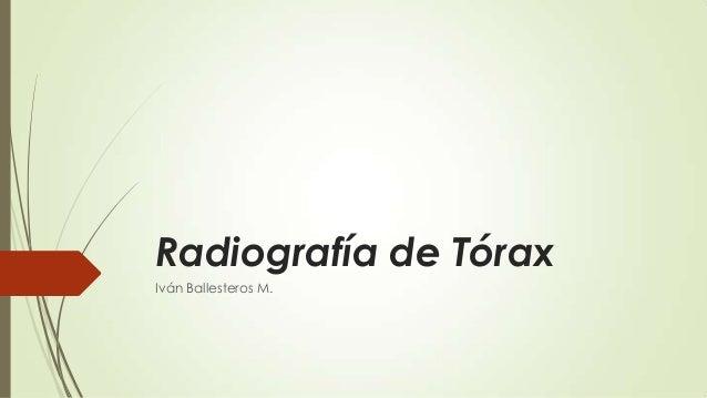 Radiografía de Tórax Iván Ballesteros M.