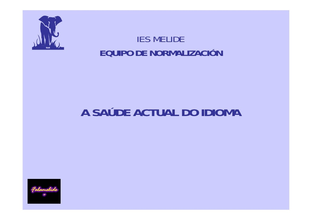 IES MELIDE   EQUIPO DE NORMALIZACIÓN     A SAÚDE ACTUAL DO IDIOMA