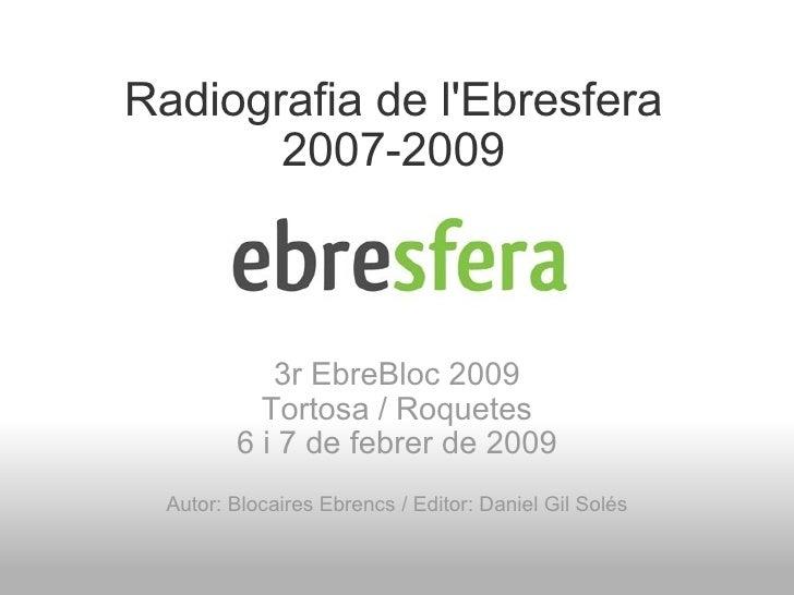 Radiografia de l'Ebresfera 2007-2009 3r EbreBloc 2009 Tortosa / Roquetes 6 i 7 de febrer de 2009 Autor: Blocaires Ebrencs ...