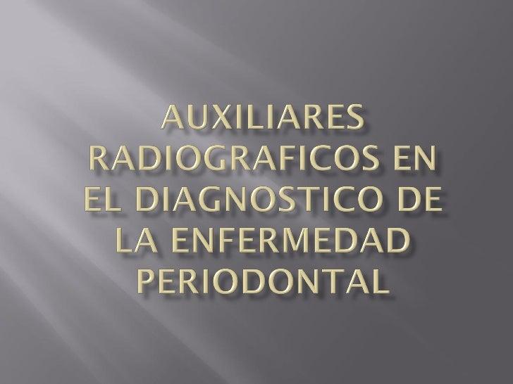    La radiografía es un auxiliar útil en el     diagnostico de la enfermedad periodontal.    Es un complemento del exame...
