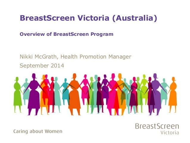 BreastScreen Victoria (Australia)  Overview of BreastScreen Program  Nikki McGrath, Health Promotion Manager  September 20...