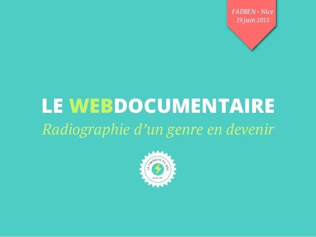 LE WEBDOCUMENTAIRERadiographie d'un genre en devenirLAFABRIQUE DURÉELdepuis 2007FADBEN - Nice19 juin 2013