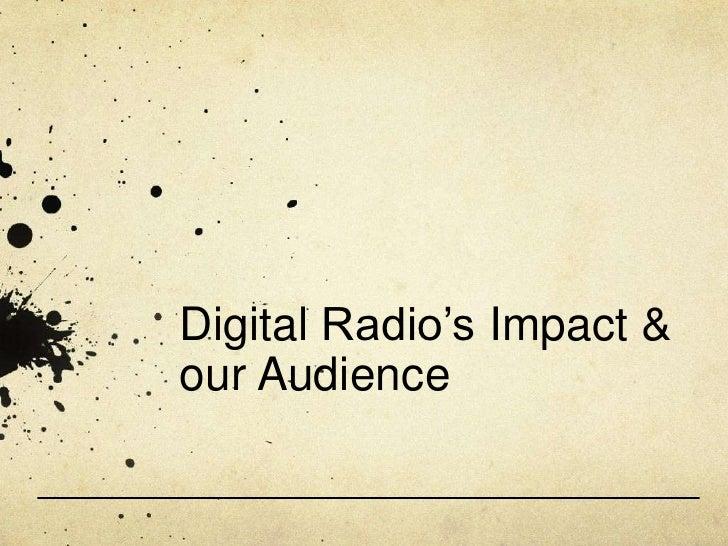 Digital Radio's Impact &our Audience