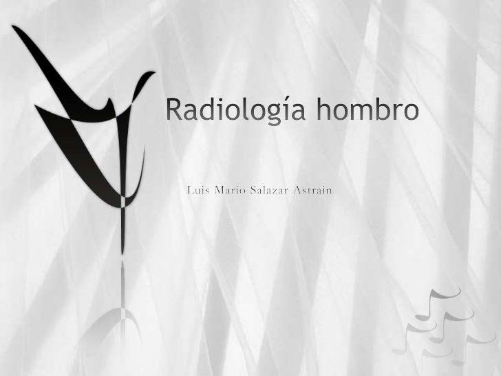 Radiología hombro<br />Luis Mario Salazar Astrain<br />