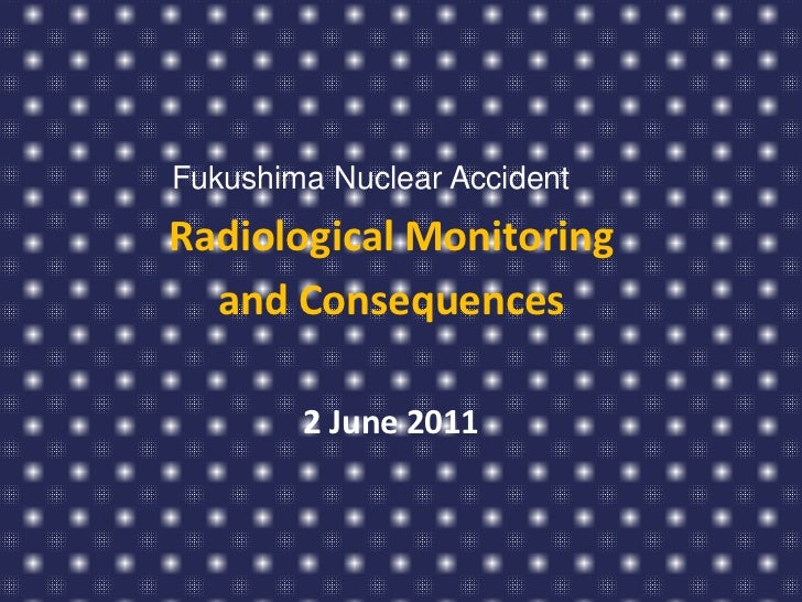 Fukushima Nuclear AccidentRadiological Monitoring   and Consequences        2 June 2011
