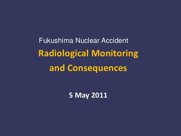 Radiological Monitoring and Consequences - 5 May 2011