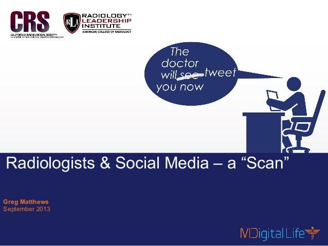"Contents are proprietary and confidential. 1 Radiologists & Social Media – a ""Scan"" Greg Matthews September 2013"