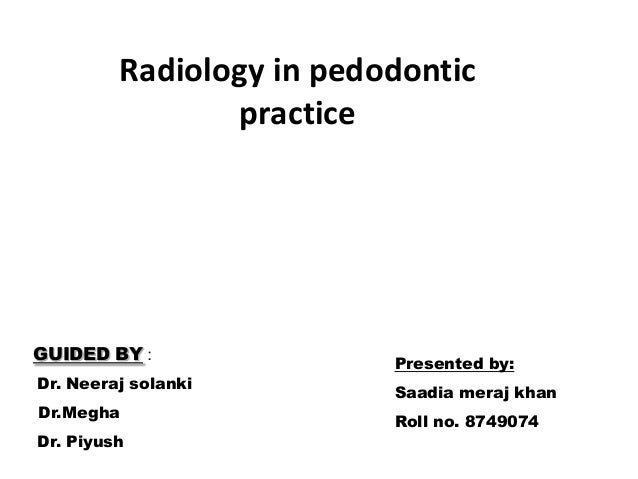 Radiology in pedodontic                practiceGUIDED BY :                          Presented by:Dr. Neeraj solanki       ...