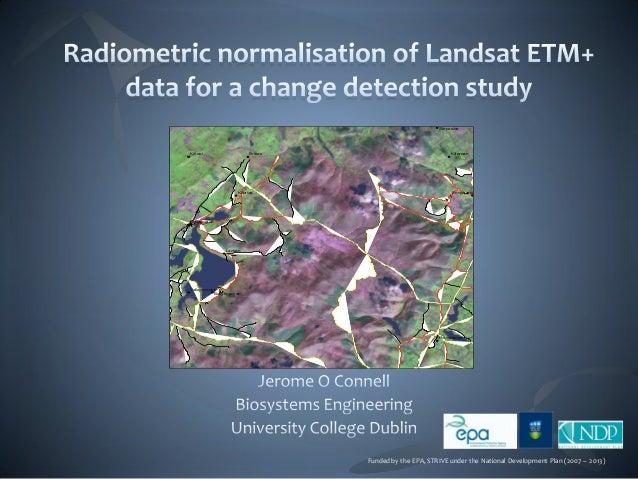 Radiometric normalisation of LANDSAT ETM+ data for a change detection study