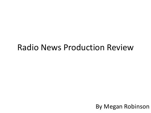 Radio News Production Review  By Megan Robinson