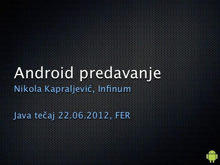 Android predavanjeNikola Kapraljević, InfinumJava tečaj 22.06.2012, FER