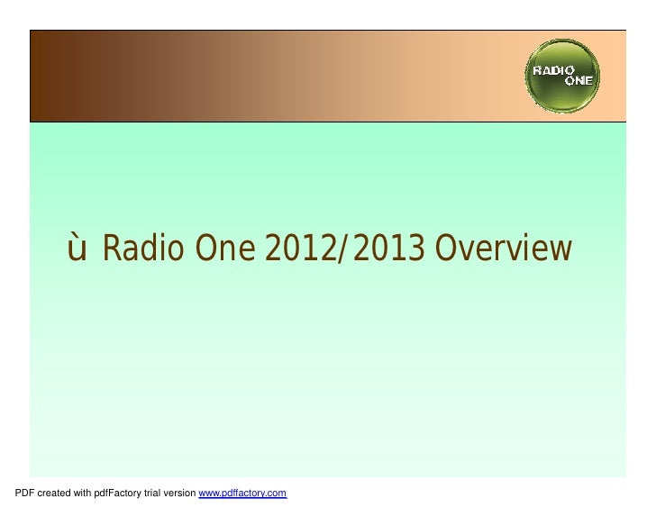 •Radio One 2012/2013 OverviewPDF created with pdfFactory trial version www.pdffactory.com