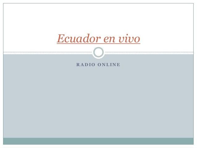 R A D I O O N L I N E Ecuador en vivo