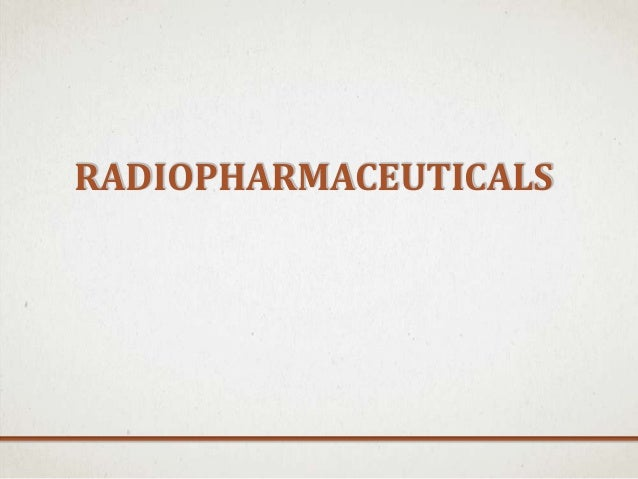 LIST OF RADIOPHARMACEUTICALS USED IN NUCLEAR MEDICINE