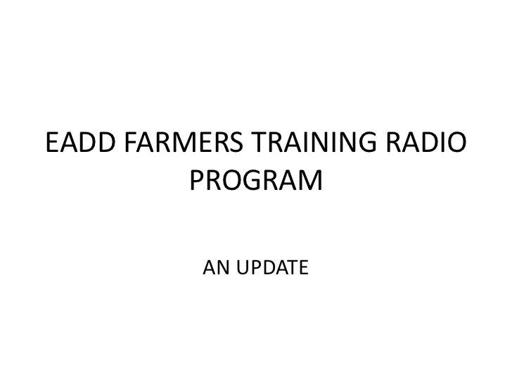 EADD FARMERS TRAINING RADIO PROGRAM<br />AN UPDATE<br />