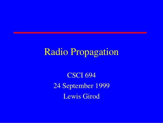 Radio Propagation CSCI 694 24 September 1999 Lewis Girod