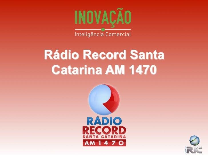 Rádio Record Santa Catarina AM 1470Departamento de Planejamento e Pesquisa Grupo RIC Santa Catarina