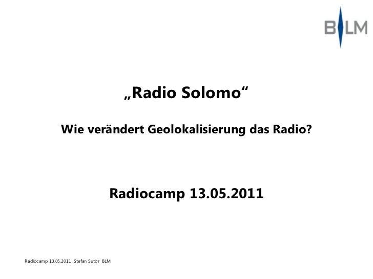"""""""Radio Solomo""""               Wie verändert Geolokalisierung das Radio?                                    Radiocamp 13.05...."""