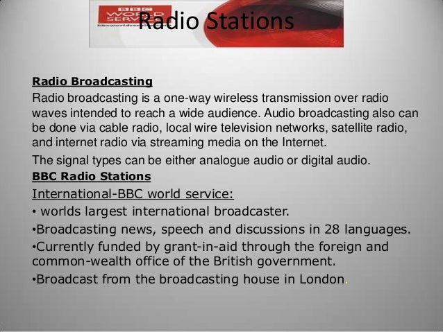 Radio Broadcasting Radio broadcasting is a one-way wireless transmission over radio waves intended to reach a wide audienc...