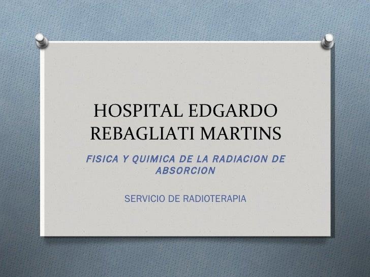HOSPITAL EDGARDO REBAGLIATI MARTINS FISICA Y QUIMICA DE LA RADIACION DE ABSORCION SERVICIO DE RADIOTERAPIA