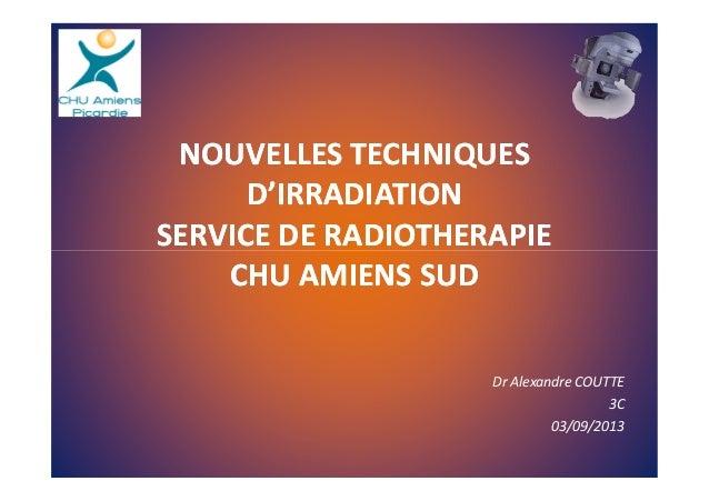 NOUVELLES TECHNIQUESNOUVELLES TECHNIQUES D'IRRADIATIOND'IRRADIATION SERVICE DE RADIOTHERAPIESERVICE DE RADIOTHERAPIESERVIC...