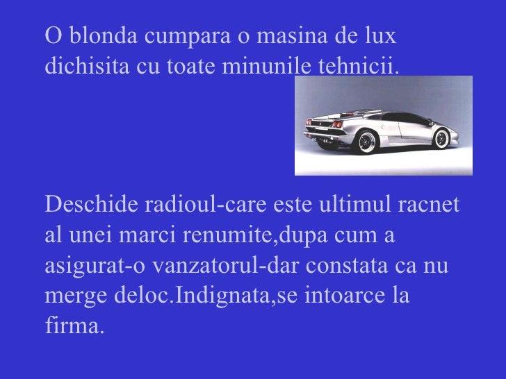 O blonda cumpara o masina de lux dichisita cu toate minunile tehnicii. Deschide radioul-care este ultimul racnet al unei m...