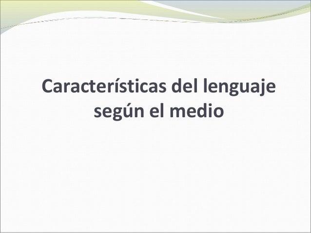 Características del lenguajesegún el medio