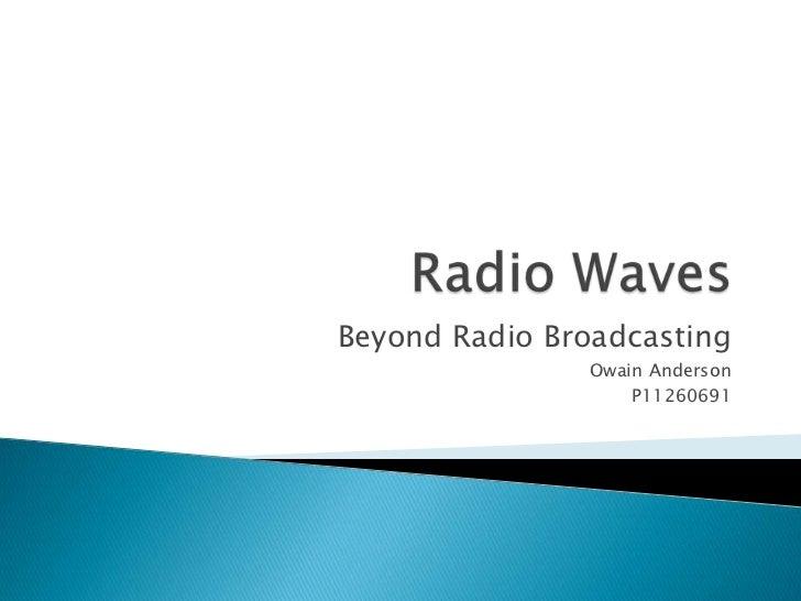 Beyond Radio Broadcasting               Owain Anderson                   P11260691