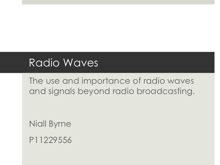 Radio WavesThe use and importance of radio wavesand signals beyond radio broadcasting.Niall ByrneP11229556