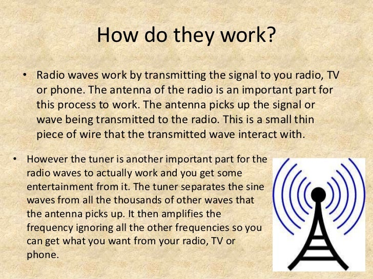 how radio waves work Electromagnetic radiation (which includes radio waves, light, cosmic rays, etc) moves through empty space at the speed of 299,792 km per second sunshine is a familiar example of electromagnetic radiation that is naturally emitted by the sun starlight is the same thing from suns that are much.