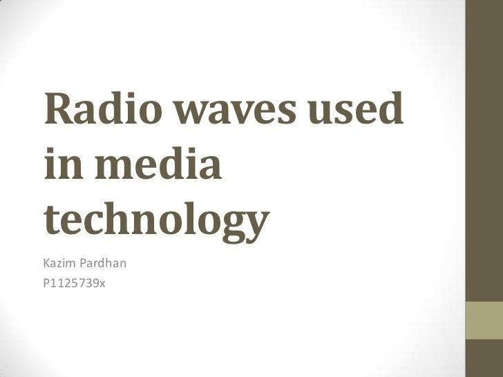 Radio waves usedin mediatechnologyKazim PardhanP1125739x
