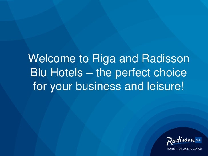 Welcome to Riga and RadissonBlu Hotels – the perfect choicefor your business and leisure!