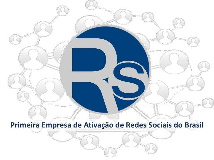 Primeira Empresa de Ativação de Redes Sociais do Brasil<br />
