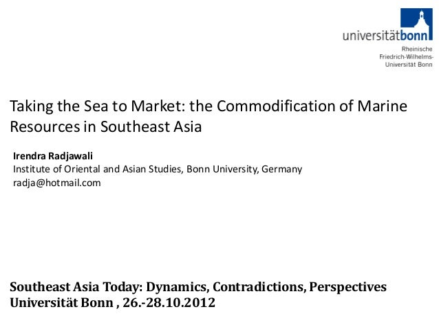 Taking the Sea to Market: the Commodification of MarineResources in Southeast AsiaIrendra RadjawaliInstitute of Oriental a...