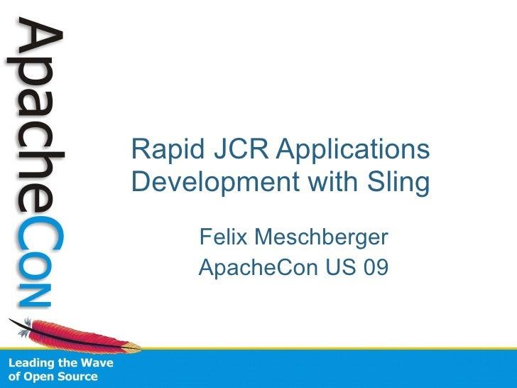 Rapid JCR Applications Development with Sling Felix Meschberger ApacheCon US 09