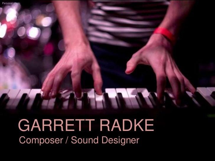 Personal photo            GARRETT RADKE             Composer / Sound Designer