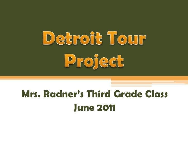 Detroit Tour Project<br />Mrs. Radner's Third Grade Class<br />June 2011<br />